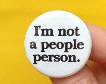 I'm not a people person pinback button. 1.25 inches. misanthropic goodness