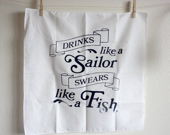 Silkscreen Handkerchief Poster - Drinks Like A Sailor/Swears Like A Fish