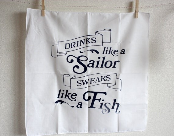 Funny Silkscreen Handkerchief Poster - Drinks Like A Sailor/Swears Like A Fish