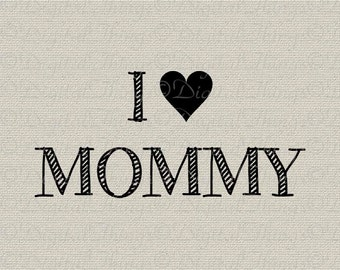 Mother's Day I Love Mommy Wall Decor Art Nursery Decor Art Printable Digital Download for Iron on Transfer Fabric Pillows Tea Towels DT1485