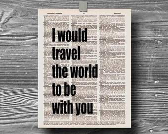 book page dictionary art print poster I would travel the world to be with you quote typography decor inspirational motivational travel love