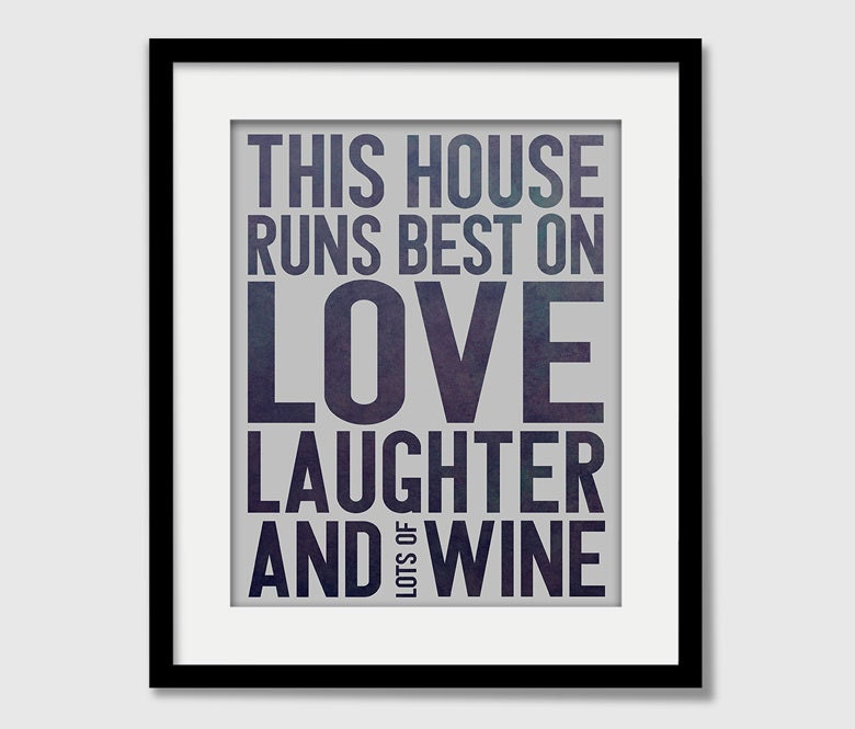 Modern quote this house runs best on love laughter and wine for Modern house quotes