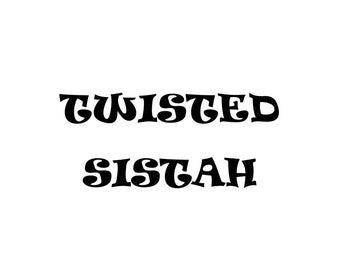 TWISTED SISTAH
