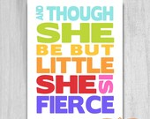 And Though She Be But Little She is Fierce Print Printable Art Girls Room Decor DIY Digital DOWNLOAD Rainbow 8x10 to 16x20