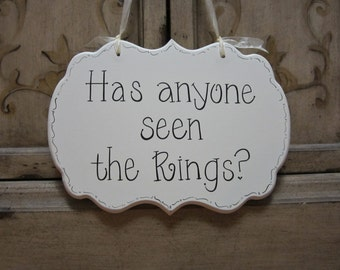 "Ring Bearer Sign - Funny Ring Bearer Sign, ""Has anyone seen the Rings?"" - Hand Painted Wooden Wedding Sign - Ring Bearer Pillow Alternative"