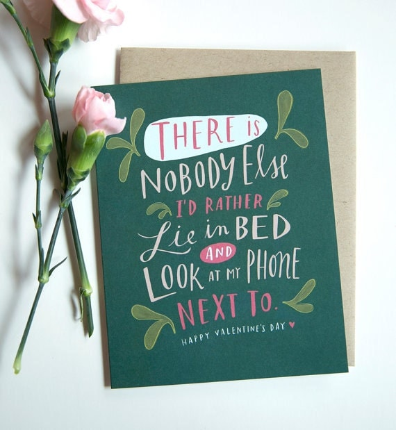 There Is Nobody Else I'd Rather Lie In Bed and Look At My Phone Next To / Valentine Card No. 192-C