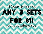 Any 3 sets for 11 - handmade flair buttons/badges