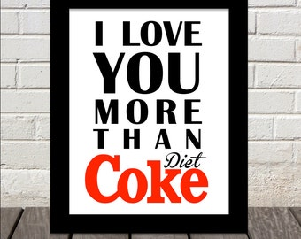 I Love You More Than Diet Coke - Print
