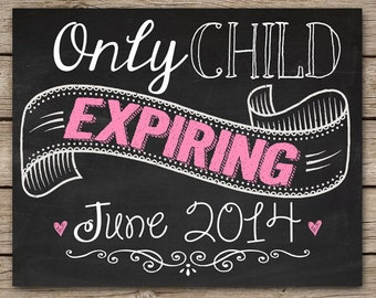 Only Child Expiring Chalkboard Sign - Custom Printable File Personalized Date Any Size or Color Baby Pregnancy Announcement Photoshoot Prop