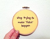 Mean Girls : Fetch Embroidery Hoop Art - Movie Quote - Stop Trying to Make Fetch Happen / Regina George