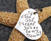 Mother's Day Gift Keychain Hand Stamped Keychain...So glad God picked you to be my Mommy