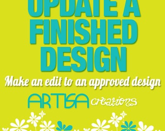 UPDATE a Finished Design - Need a last minute change - UPDATE an Approved Design - Color Change -Size Change, Date, place or time Change