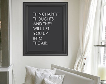 Think Happy Thoughts and They Will Lift You Up Into The Air // Motivational Quote Print // Inspirational Art Poster // Minimalist Home Decor