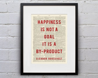 Happiness Is Not a Goal; It Is a By-Product / Eleanor Roosevelt - Quote Dictionary Print - DPQU109