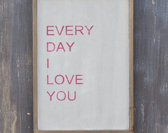 18x24 Weathered Wood Sign - Every Day I Love You- Home Decor, Anniversary Gift, Wedding Gift
