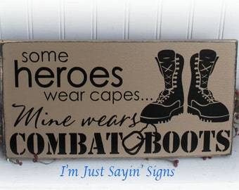Some Heroes Wear Capes Mine Wears Combat Boots  Wood Sign