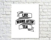 Type Poster, Type Quote, Tea Poster, Kitchen Decor, Wall Decor, Bold, Black White Decor, Tea Lover, Modern - Life Begins After Tea (8x10) - paperchat