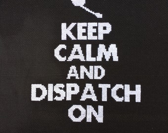 Keep Calm and Dispatch On Cross Stitch Pattern 911 Dispatcher