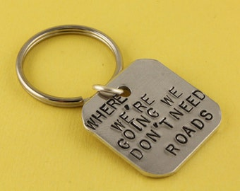 SALE - Where We're Going We Don't Need Roads Keychain - Keyring Key Chain Key Ring