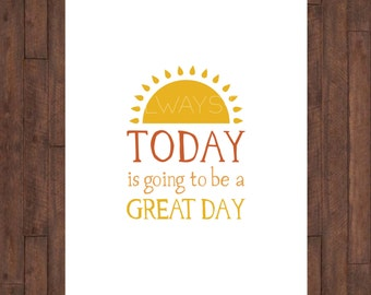 Today is going to be a Great Day - INSTANT DOWNLOAD