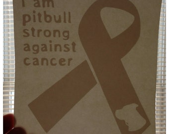 i am pitbull strong AGAINST CANCER or Lupus or MS vinyl sticker 5x5.5 all money goes to Mac's Fund