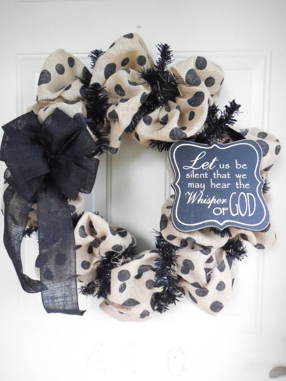 Let us be silent that we may hear the Whisper of God Polka Dot Burlap Wreath with Black Bow
