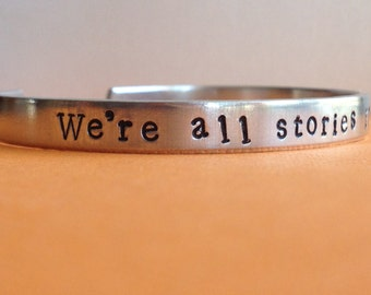 We're All Stories In The End - Doctor Who Inspired Aluminum Cuff Bracelet