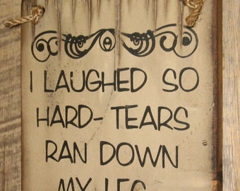 I Laughed So Hard-Tears Ran Down My Legs, Funny & Humorous, Western, Antiqued, Wooden Sign