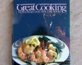 Great Cooking The Best Recipes from Time-Life Books Cookbook, Great Cooking Cook Book, 1986 Vintage Cookbook