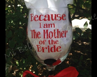 Because I'm the Mother of the Bride -Because I'm the Mother of the Groom 20 oz. Wine Glass- match your wedding colors