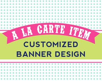 Printable Customized Banner Design - A La Carte Item