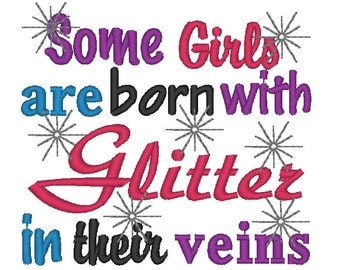 Instant Download: Some Girls are Born with Glitter in Their Veins Embroidery Design