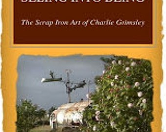 Seeing into Being: the scrap iron art of Charlie Grimsley