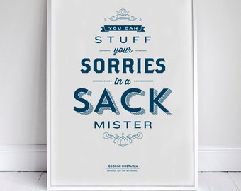 Typography Seinfeld Quote - Stuff Your Sorries in a Sack Poster 11x17""