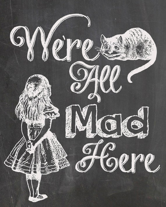 "Chalkboard Alice In Wonderland Were All Mad Here  8"" x 10"" Print Free Shipping Other Size To Choose From"