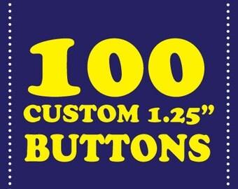 """100 custom 1.25"""" buttons"""