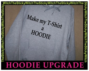 HOODIE UPGRADE...Change your T-Shirt Order to a Hoodie!