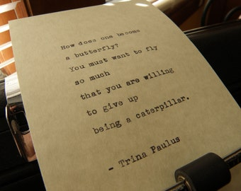 "Trina Paulus Quote, ""How Does One Become a Butterfly?"" Hand-typed on Vintage Typewriter"