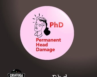 PHD      badge / pinback button/ fridge magnet -  several sizes