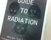Zine: A GUIDE TO RADIATION - What You Need To Know To Protect Yourself and Your Loved Ones
