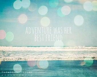 Beach photo, typography wall art, bokeh, beach decor, beach photograph, ocean, teal, whimsical, for her - Adventure was her best friend