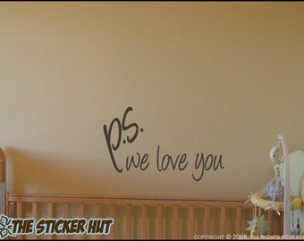 ps we love you • Nursery • Baby • Bedroom Decor • Wall Decal • Vinyl Lettering • Vinyl • Wall Art • Quote Saying • Sticker Decal 240