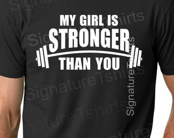 My Girl Is Stronger Than You Tshirt Mens tshirt. Workout t-shirt. Men's gym t-shirt fitness workout t shirt Christmas gift