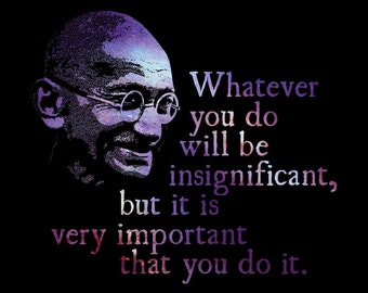 Whatever You Do - Mahatma Gandhi Quote- Quotable Universe Digital Download