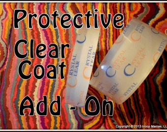 Clear Coat PROTECTANT Layer. Polypro & Ultrashine Hoop or Minis ADD-ON.