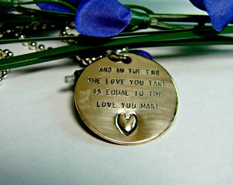 And In The End The Love You Take Is Equal To The Love You Make - Brass Pendant, it comes with your choice of chain