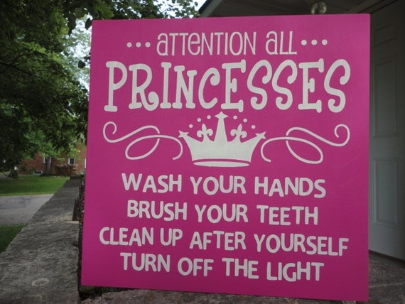Bathroom Signs To Clean Up After Yourself attention all princesses/wash your hands/brush your