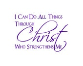 I Can Do All Things Through Christ Who Strengthens Me - Wall Decal - Wall Decals, Signage, Scripture Decal, Christian Decor, Philippians