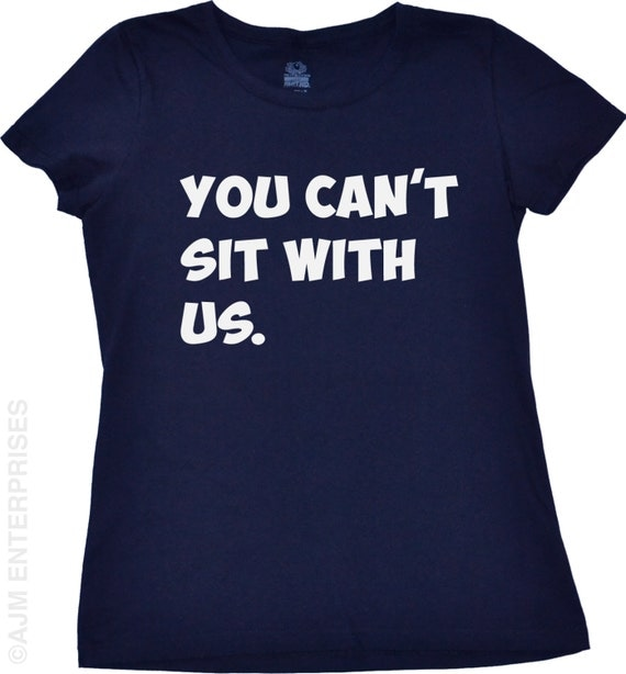 Funny Girls T-Shirt You Can't Sit With Us Tshirt Girls