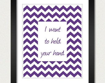 Chevron Poster - I Want to Hold Your Hand Love Poster Inspirational Poster - Geometric Print - Kitchen Wall Poster - 8x10 or 13x19 Poster